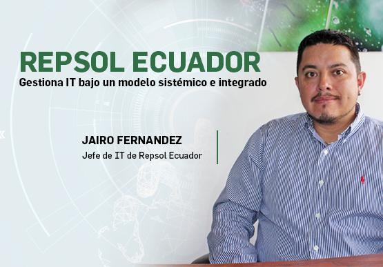 Repsol Ecuador, Gestiona IT bajo un modelo sistémico e integrado.
