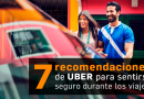 7 recomendaciones de Uber para sentirse seguro durante los viajes