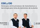 COO Y CIO: Sinergias entre procesos de manufactura y tecnología para toma de decisiones de la planta.
