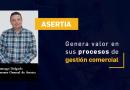 Asertia genera valor en sus procesos de gestión comercial