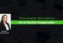 TECNOLOGÍAS DISRUPTIVAS EN EL SECTOR ASEGURADOR