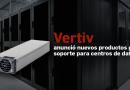 Vertiv anunció nuevos productos para soporte para centros de datos