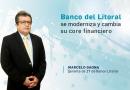El Banco del Litoral se moderniza y cambia su core financiero