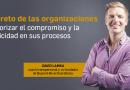 El reto de las organizaciones, priorizar el compromiso y la felicidad en sus procesos