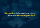 Microsoft realizó anuncios de interés durante el Microsoft Ignite 2019