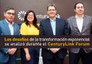 Los desafíos de la transformación exponencial se analizó durante el CenturyLink Forum.